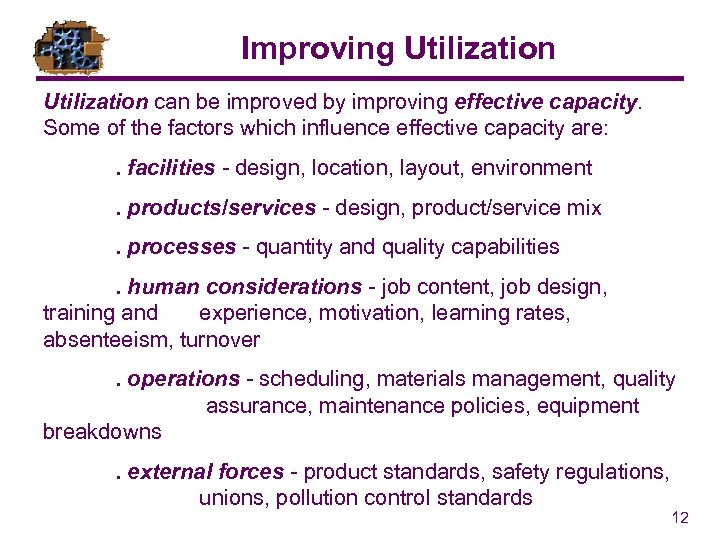 Improving Utilization can be improved by improving effective capacity. Some of the factors which