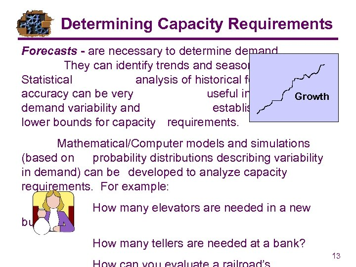 Determining Capacity Requirements Forecasts - are necessary to determine demand. They can identify trends