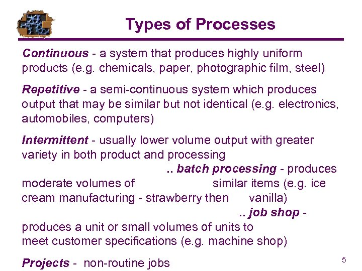 Types of Processes Continuous - a system that produces highly uniform products (e. g.