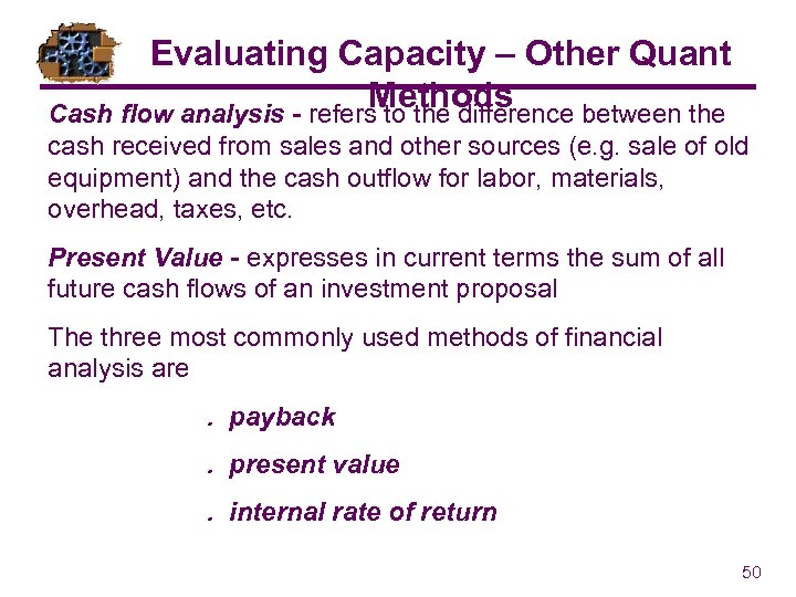 Evaluating Capacity – Other Quant Methods Cash flow analysis - refers to the difference