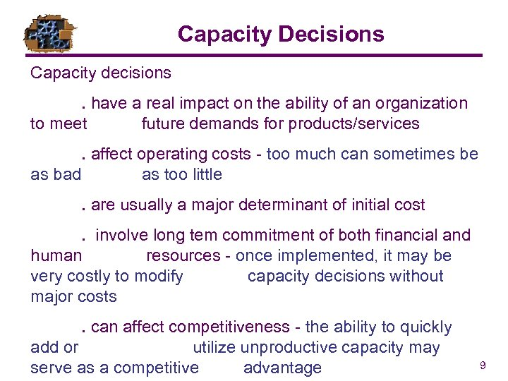 Capacity Decisions Capacity decisions. have a real impact on the ability of an organization