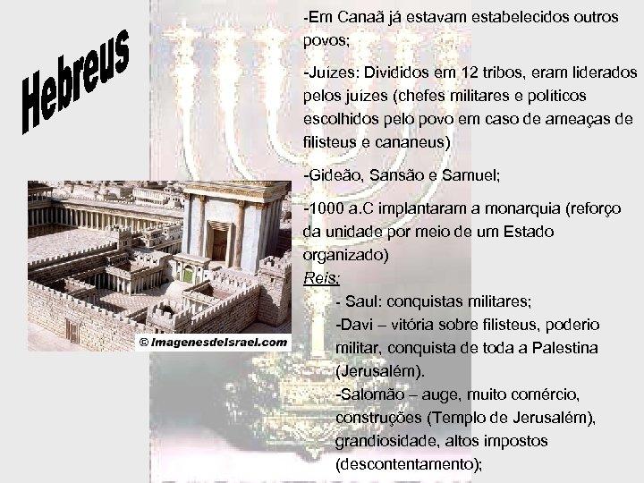 -Em Canaã já estavam estabelecidos outros povos; -Juízes: Divididos em 12 tribos, eram liderados
