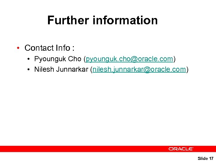 Further information • Contact Info : • Pyounguk Cho (pyounguk. cho@oracle. com) • Nilesh