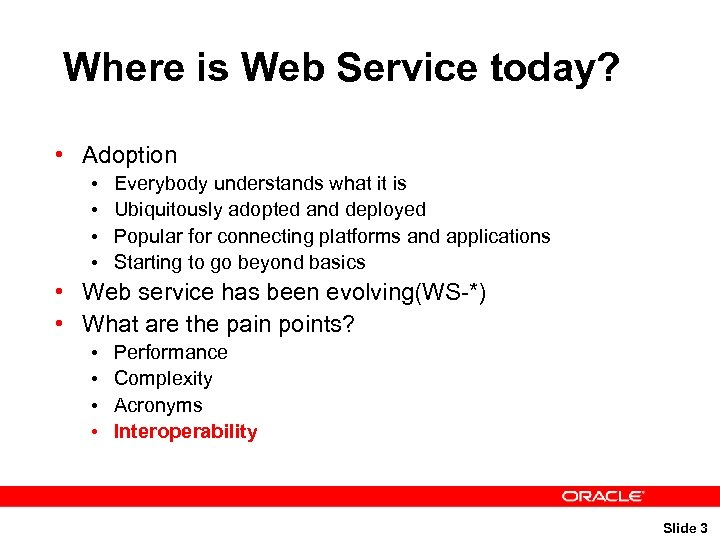 Where is Web Service today? • Adoption • • Everybody understands what it is