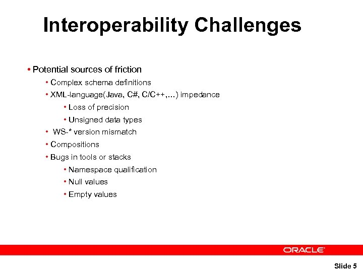 Interoperability Challenges • Potential sources of friction • Complex schema definitions • XML-language(Java, C#,