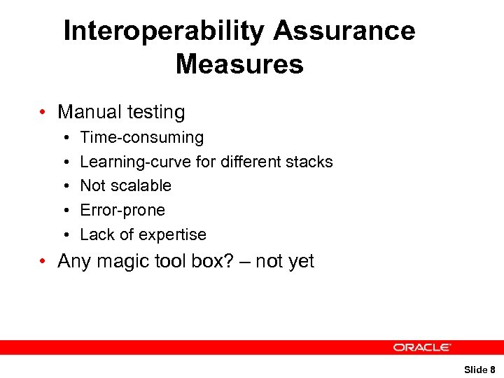 Interoperability Assurance Measures • Manual testing • • • Time-consuming Learning-curve for different stacks