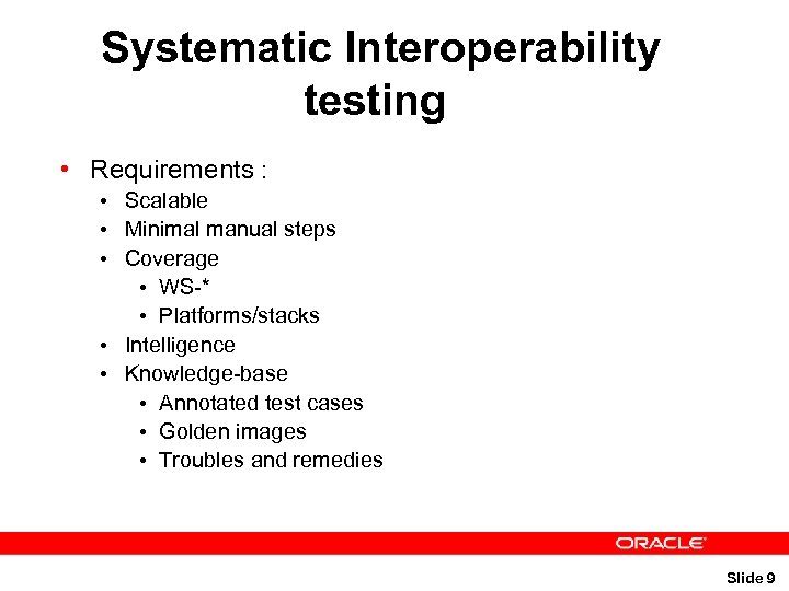 Systematic Interoperability testing • Requirements : • Scalable • Minimal manual steps • Coverage