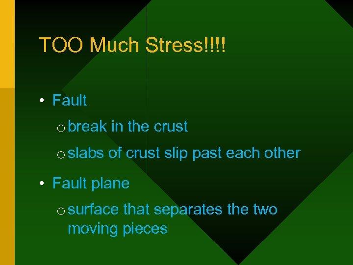 TOO Much Stress!!!! • Fault o break in the crust o slabs of crust
