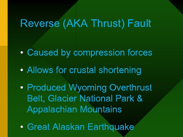 Reverse (AKA Thrust) Fault • Caused by compression forces • Allows for crustal shortening