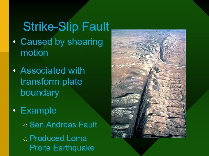 Strike-Slip Fault • Caused by shearing motion • Associated with transform plate boundary •