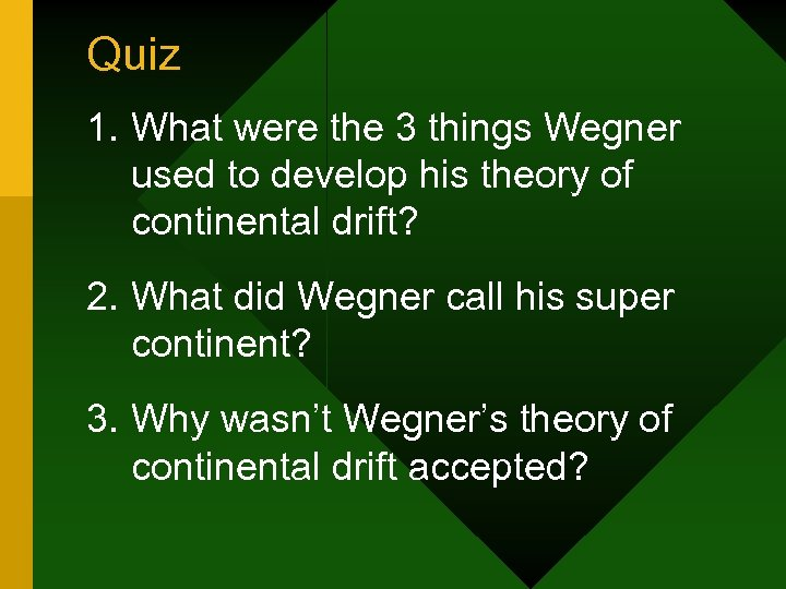 Quiz 1. What were the 3 things Wegner used to develop his theory of