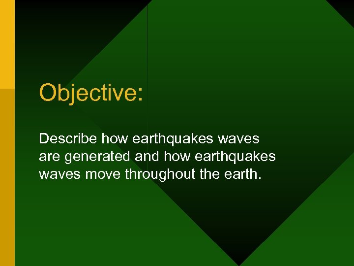 Objective: Describe how earthquakes waves are generated and how earthquakes waves move throughout the