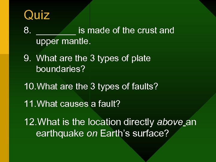 Quiz 8. ____ is made of the crust and upper mantle. 9. What are