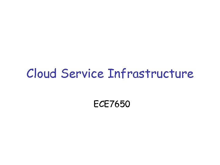 Cloud Service Infrastructure ECE 7650
