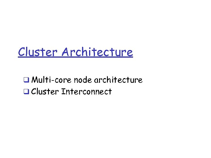 Cluster Architecture q Multi-core node architecture q Cluster Interconnect