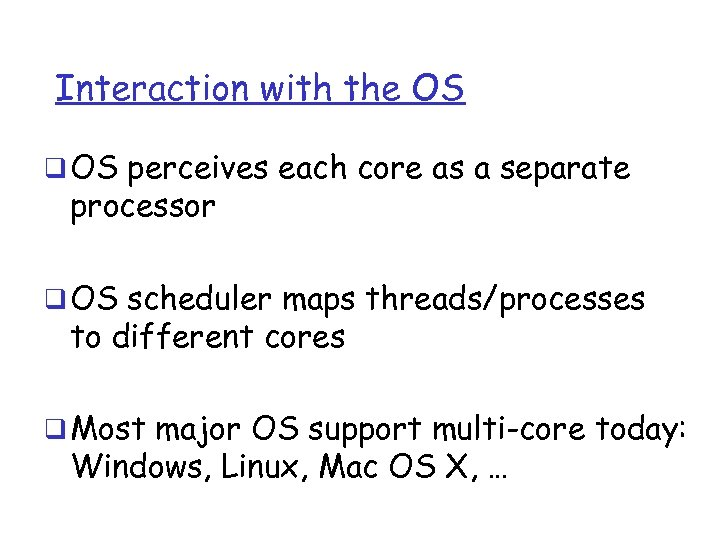 Interaction with the OS q OS perceives each core as a separate processor q