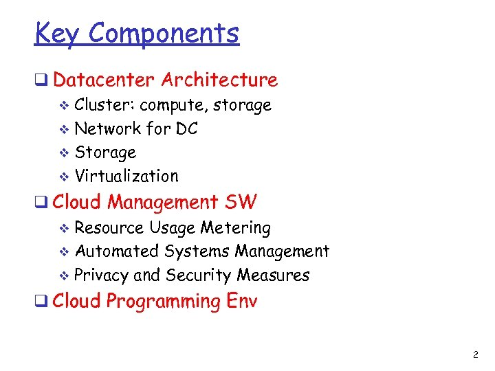 Key Components q Datacenter Architecture v Cluster: compute, storage v Network for DC v