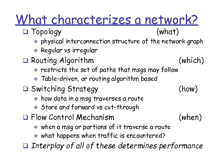 What characterizes a network? q Topology (what) v physical interconnection structure of the network