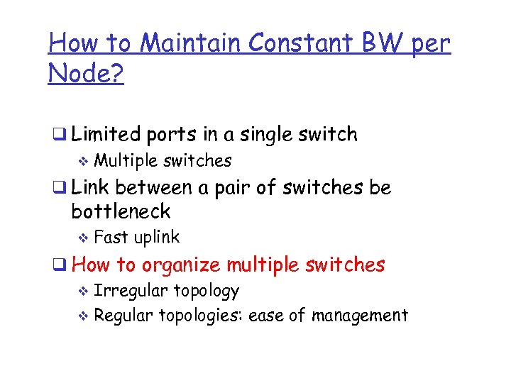 How to Maintain Constant BW per Node? q Limited ports in a single switch