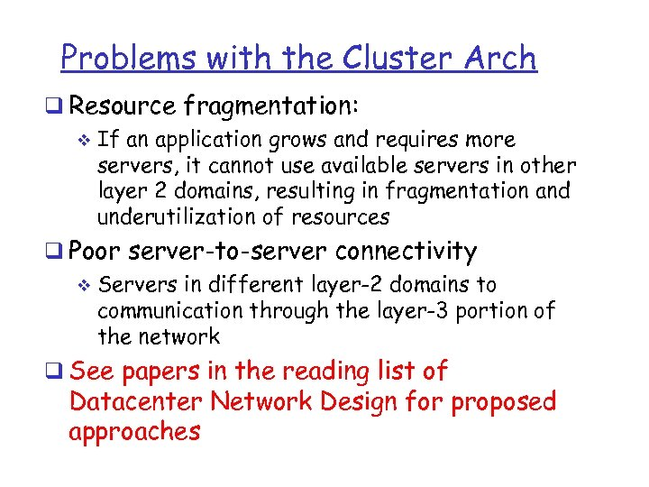 Problems with the Cluster Arch q Resource fragmentation: v If an application grows and
