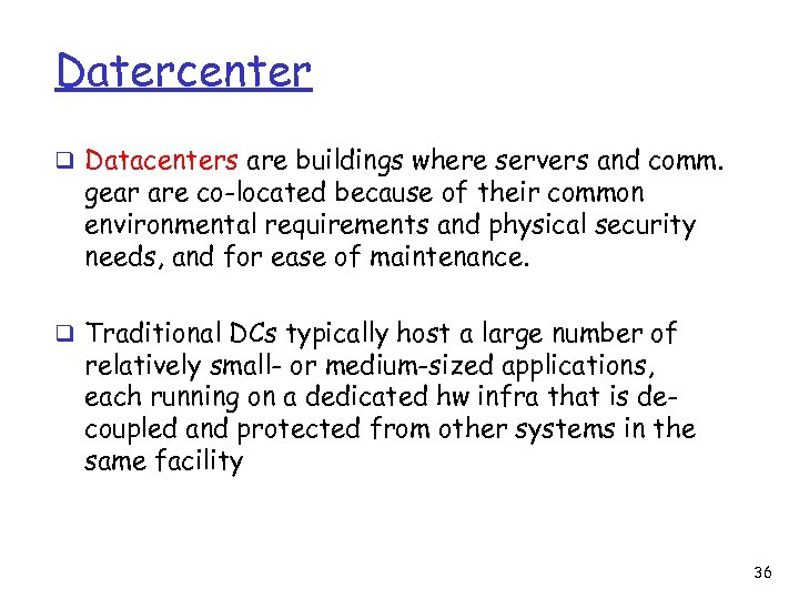 Datercenter q Datacenters are buildings where servers and comm. gear are co-located because of