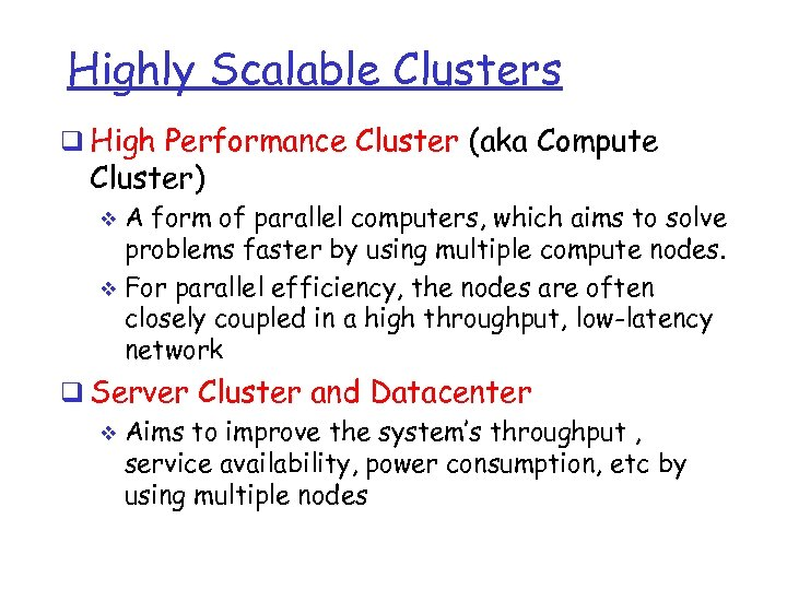 Highly Scalable Clusters q High Performance Cluster (aka Compute Cluster) A form of parallel