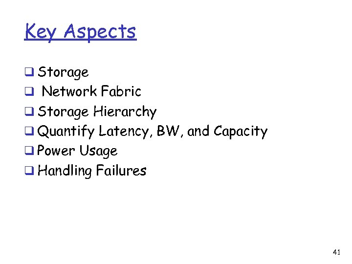 Key Aspects q Storage q Network Fabric q Storage Hierarchy q Quantify Latency, BW,