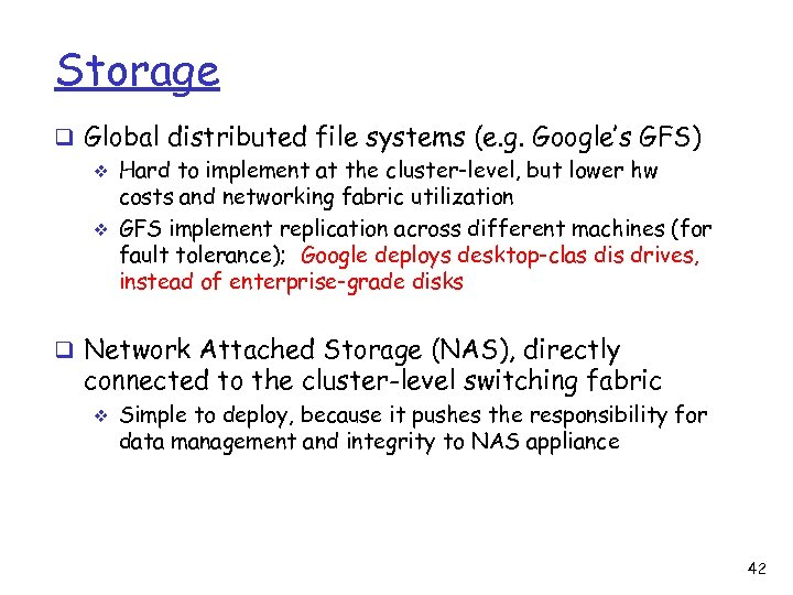 Storage q Global distributed file systems (e. g. Google's GFS) v Hard to implement