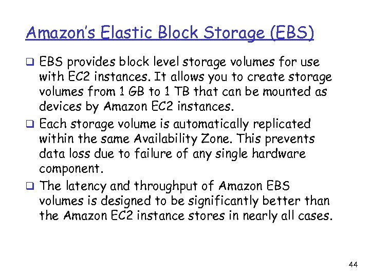 Amazon's Elastic Block Storage (EBS) q EBS provides block level storage volumes for use