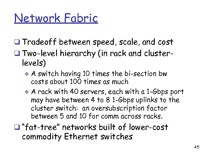Network Fabric q Tradeoff between speed, scale, and cost q Two-level hierarchy (in rack