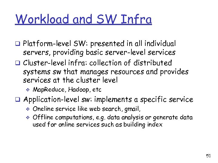 Workload and SW Infra q Platform-level SW: presented in all individual servers, providing basic