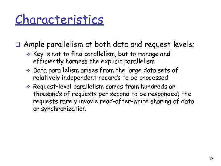 Characteristics q Ample parallelism at both data and request levels; v Key is not