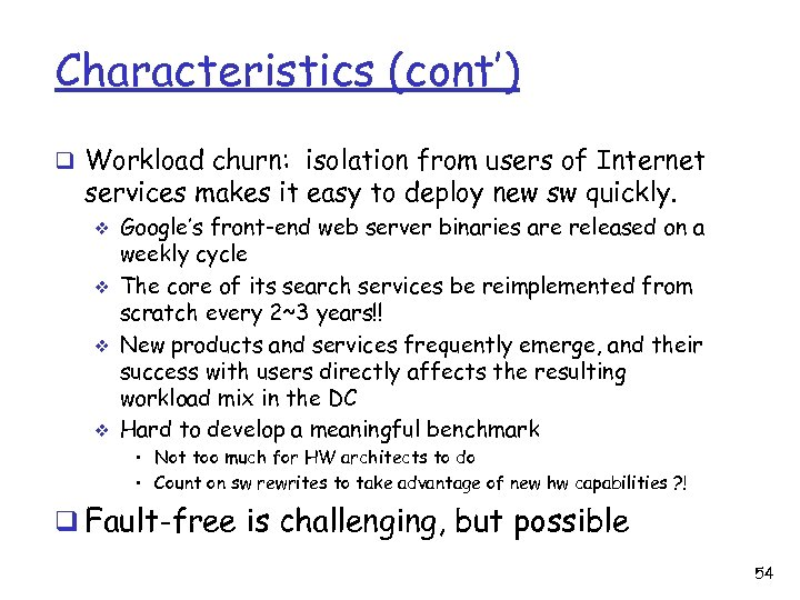 Characteristics (cont') q Workload churn: isolation from users of Internet services makes it easy