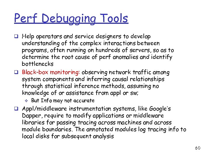 Perf Debugging Tools q Help operators and service designers to develop understanding of the