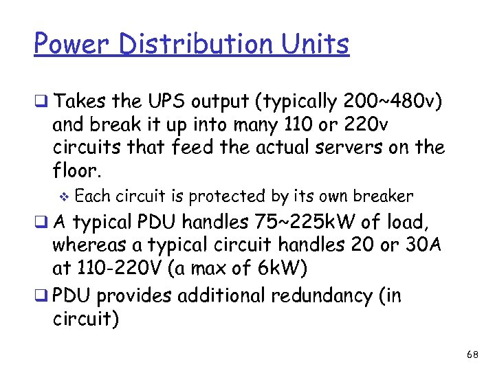Power Distribution Units q Takes the UPS output (typically 200~480 v) and break it