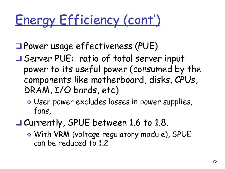 Energy Efficiency (cont') q Power usage effectiveness (PUE) q Server PUE: ratio of total
