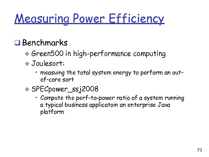 Measuring Power Efficiency q Benchmarks v Green 500 in high-performance computing v Joulesort: •
