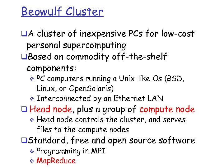 Beowulf Cluster q. A cluster of inexpensive PCs for low-cost personal supercomputing q. Based