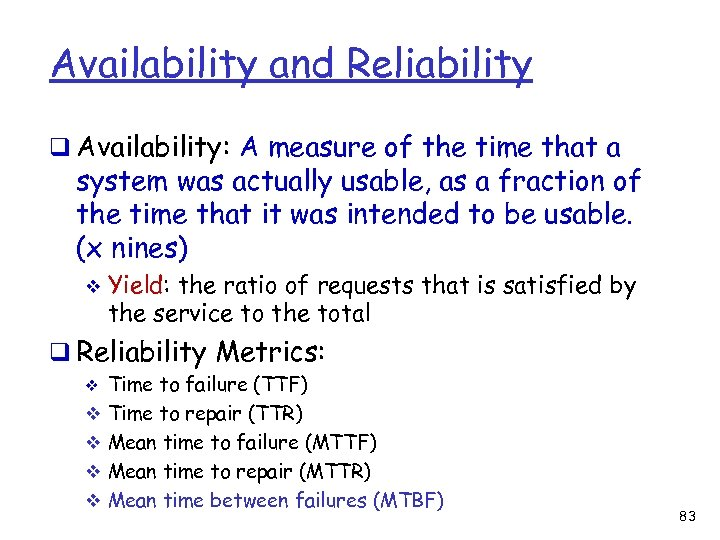 Availability and Reliability q Availability: A measure of the time that a system was