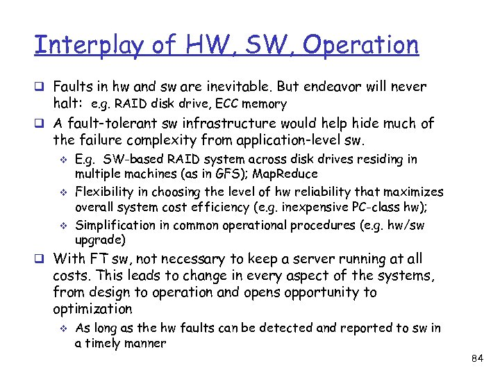Interplay of HW, SW, Operation q Faults in hw and sw are inevitable. But