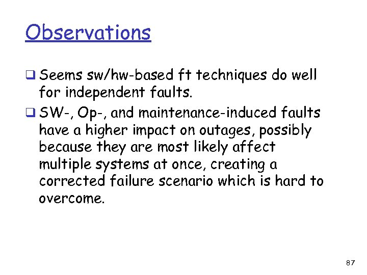 Observations q Seems sw/hw-based ft techniques do well for independent faults. q SW-, Op-,