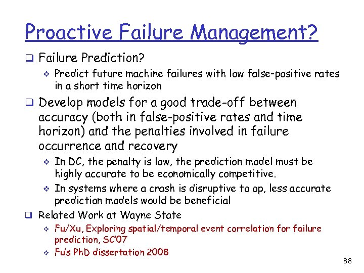 Proactive Failure Management? q Failure Prediction? v Predict future machine failures with low false-positive