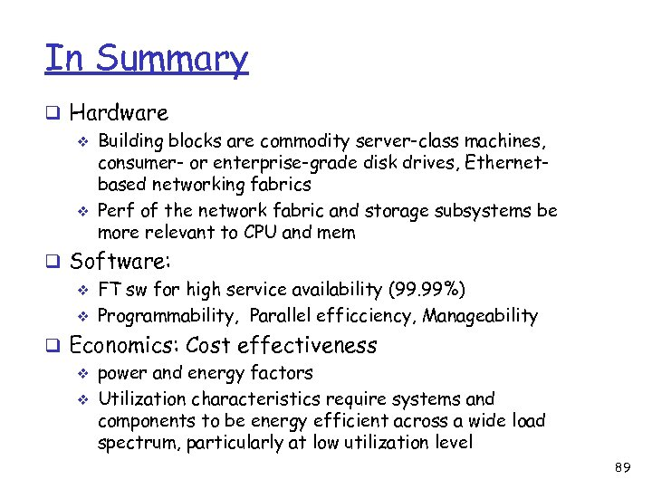 In Summary q Hardware v Building blocks are commodity server-class machines, consumer- or enterprise-grade