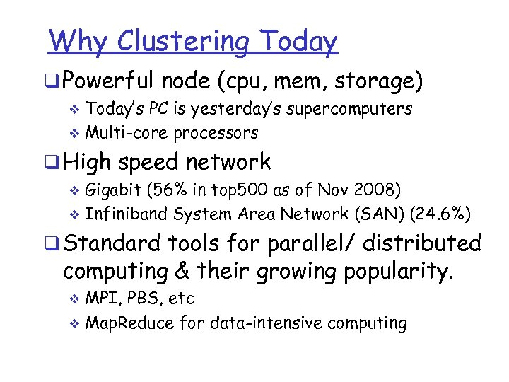 Why Clustering Today q Powerful node (cpu, mem, storage) Today's PC is yesterday's supercomputers