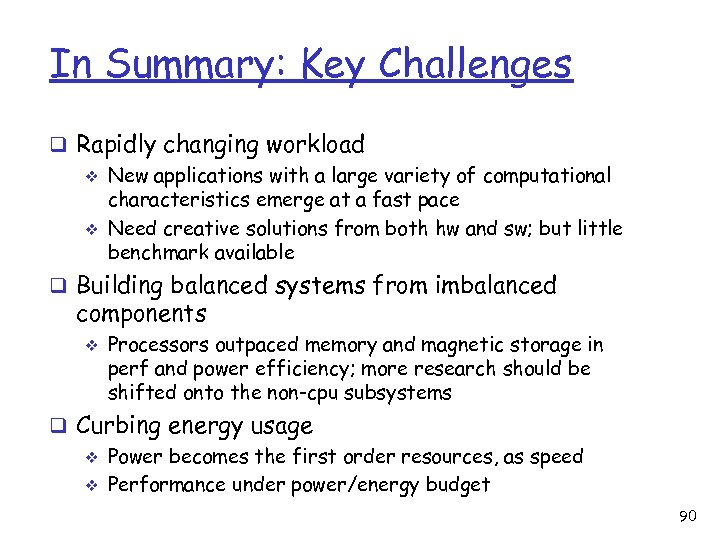 In Summary: Key Challenges q Rapidly changing workload v New applications with a large