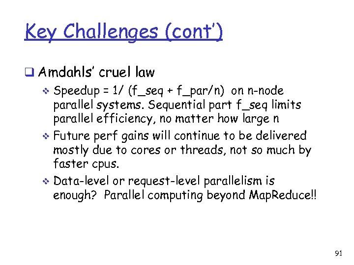 Key Challenges (cont') q Amdahls' cruel law v Speedup = 1/ (f_seq + f_par/n)