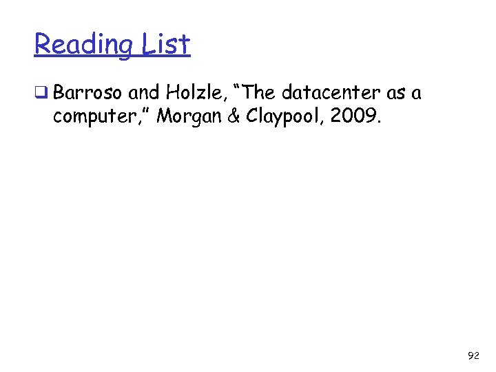 "Reading List q Barroso and Holzle, ""The datacenter as a computer, "" Morgan &"