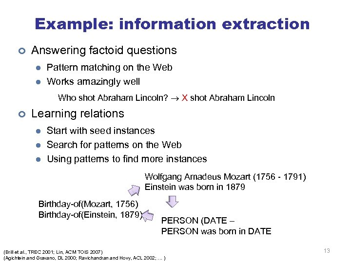 Example: information extraction ¢ Answering factoid questions l l Pattern matching on the Web