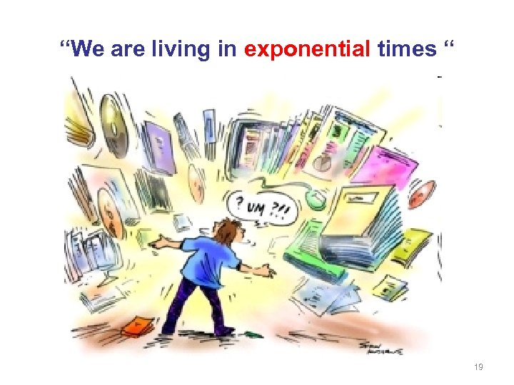 """We are living in exponential times "" 19"
