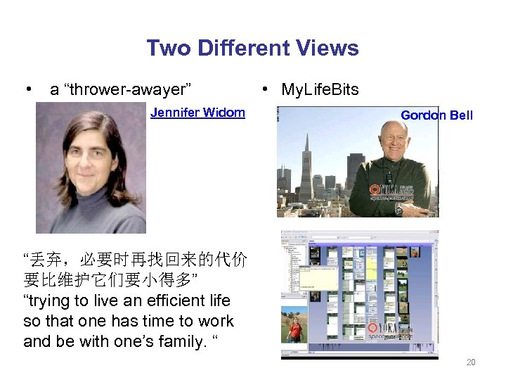 "Two Different Views • a ""thrower-awayer"" Jennifer Widom • My. Life. Bits Gordon Bell"